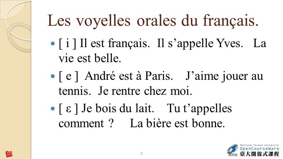 Les voyelles orales du français.[ i ] Il est français.