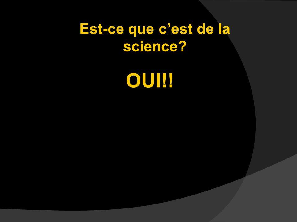 Est-ce que cest de la science? OUI!!