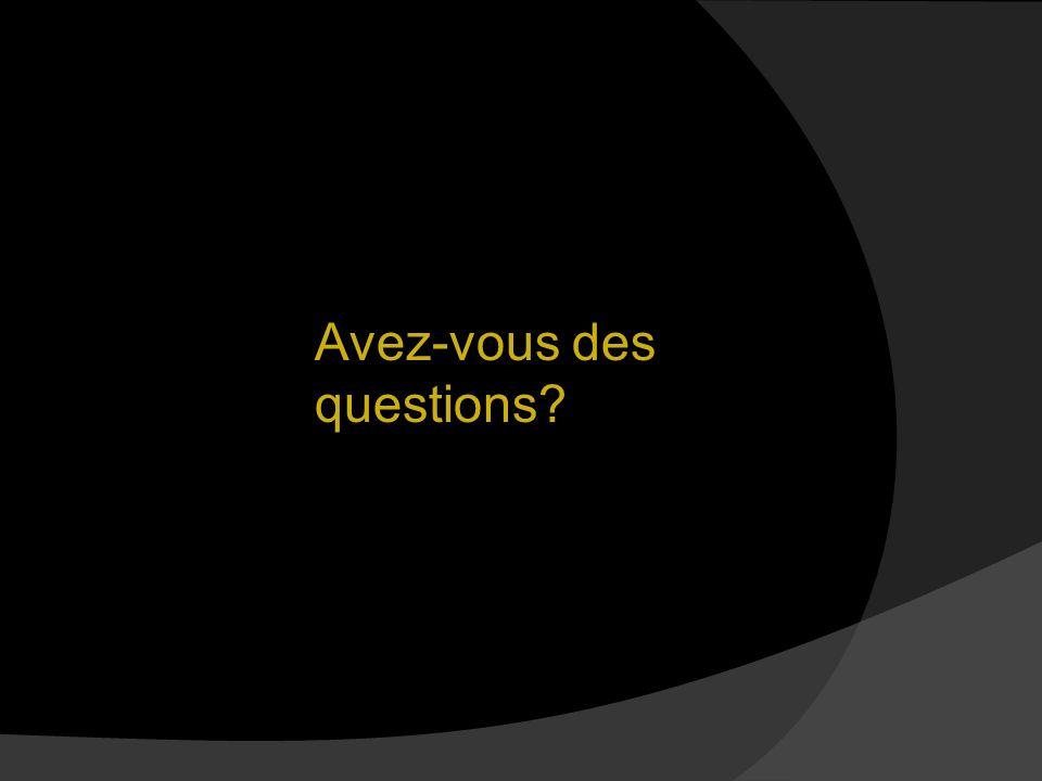 Partie 2: Avez-vous des questions?
