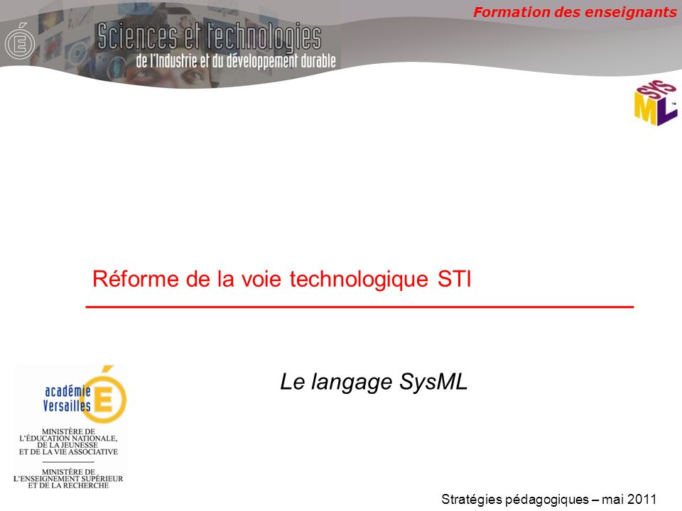 Formation des enseignants Réforme de la voie technologique STI Stratégies pédagogiques – mai 2011 Le langage SysML