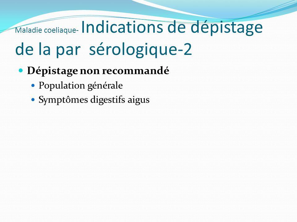 Maladie coeliaque- Indications de dépistage de la par sérologique-2 Dépistage non recommandé Population générale Symptômes digestifs aigus