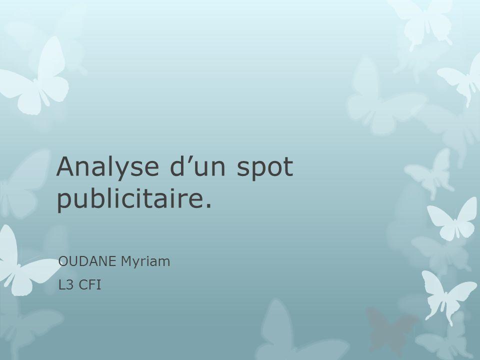 Analyse dun spot publicitaire. OUDANE Myriam L3 CFI