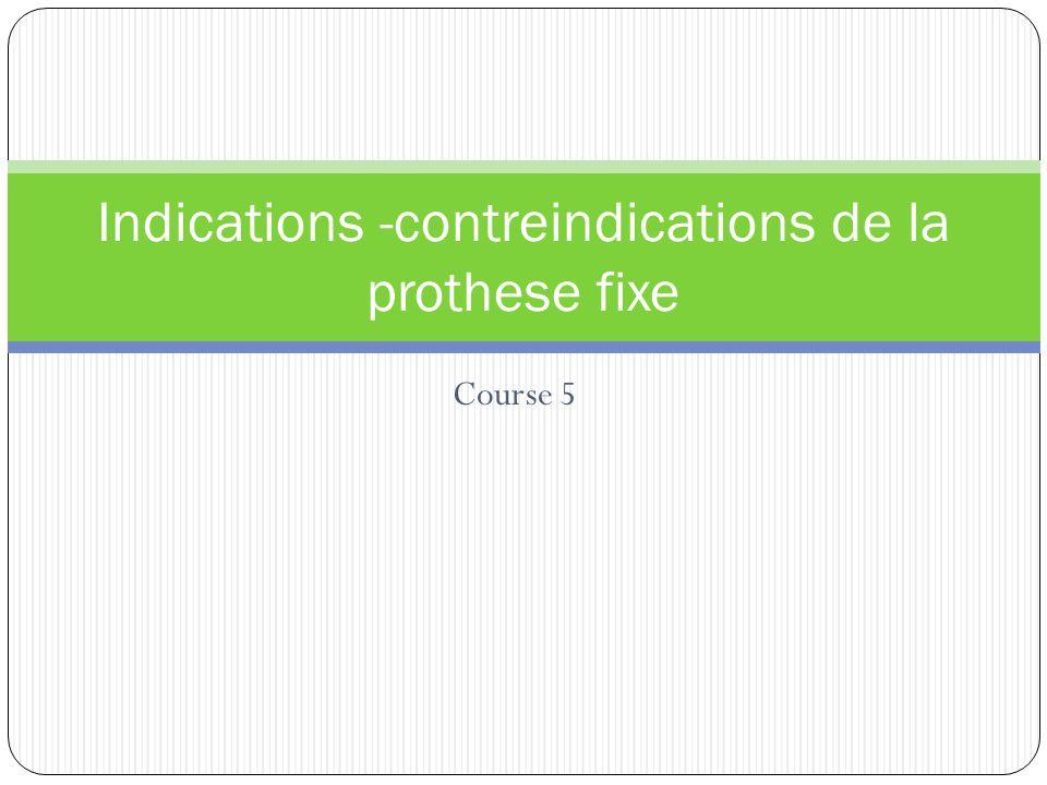 Course 5 Indications -contreindications de la prothese fixe