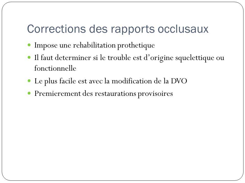 Corrections des rapports occlusaux Impose une rehabilitation prothetique Il faut determiner si le trouble est dorigine squelettique ou fonctionnelle L