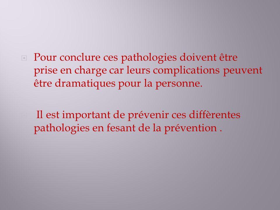 Pour conclure ces pathologies doivent être prise en charge car leurs complications peuvent être dramatiques pour la personne.