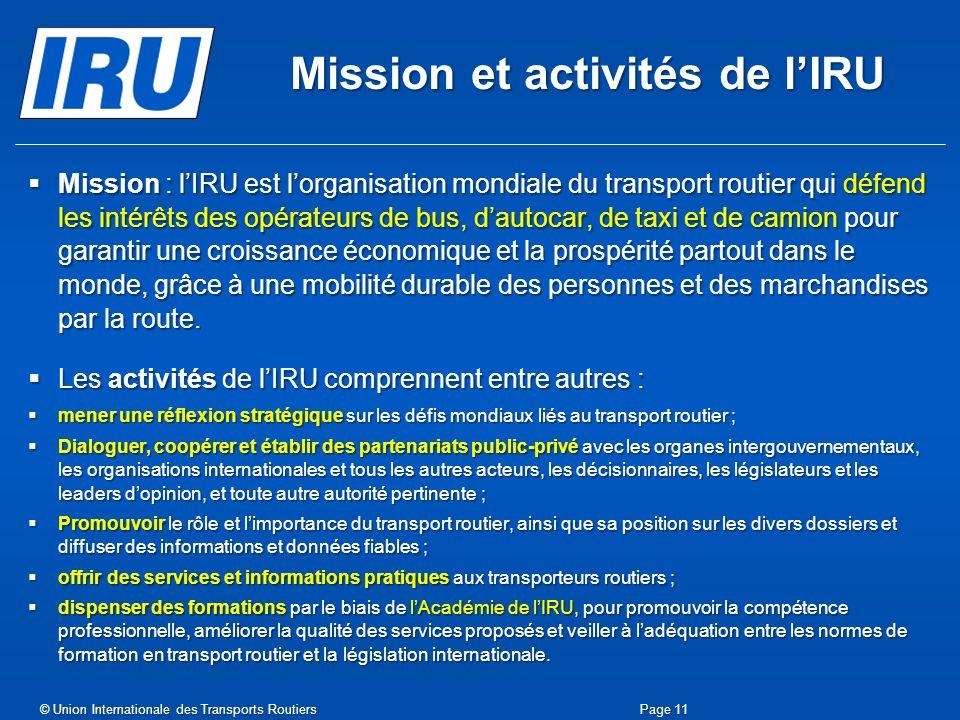Mission et activités de lIRU Mission : lIRU est lorganisation mondiale du transport routier qui défend les intérêts des opérateurs de bus, dautocar, d