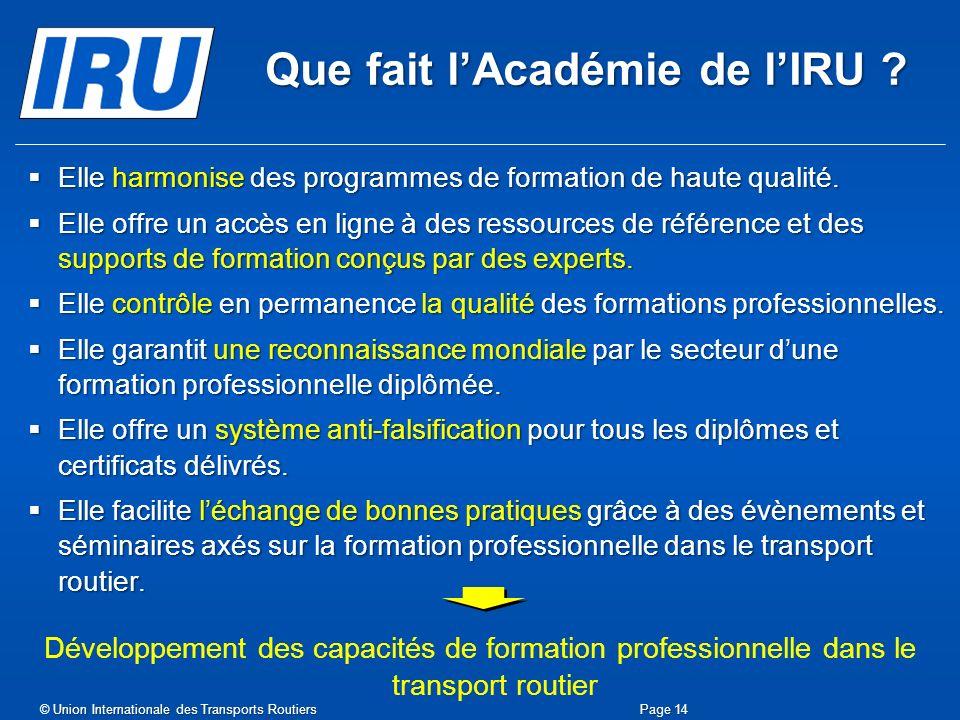 Que fait lAcadémie de lIRU ? Page 14 Elle harmonise des programmes de formation de haute qualité. Elle harmonise des programmes de formation de haute