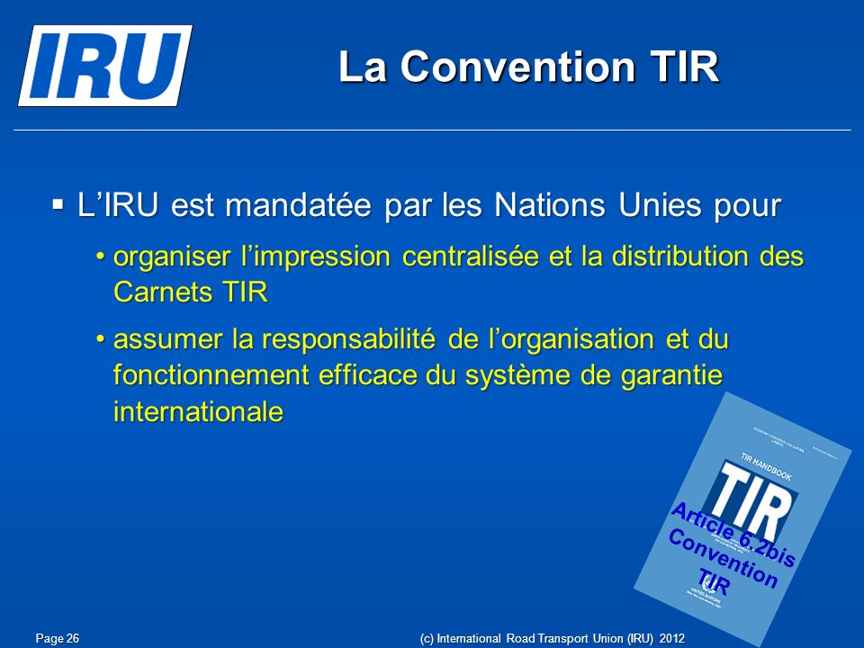 La Convention TIR LIRU est mandatée par les Nations Unies pour LIRU est mandatée par les Nations Unies pour organiser limpression centralisée et la di