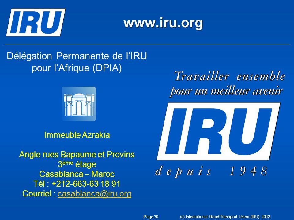 www.iru.org Page 30 Délégation Permanente de lIRU pour lAfrique (DPIA) Immeuble Azrakia Angle rues Bapaume et Provins 3 ème étage Casablanca – Maroc T