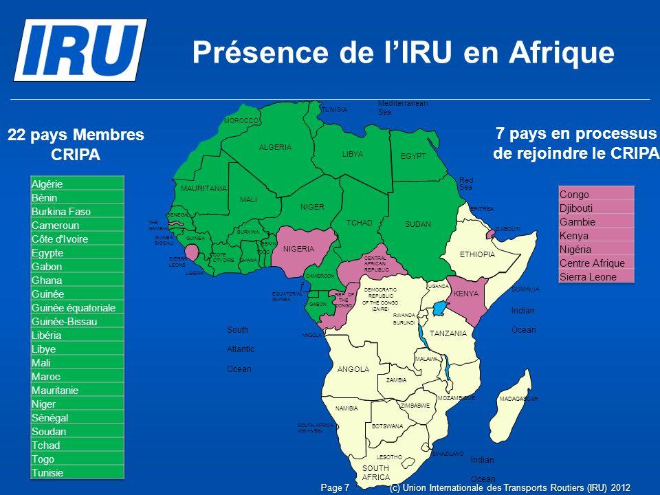 Page 7 22 pays Membres CRIPA 7 pays en processus de rejoindre le CRIPA (c) Union Internationale des Transports Routiers (IRU) 2012 Présence de lIRU en