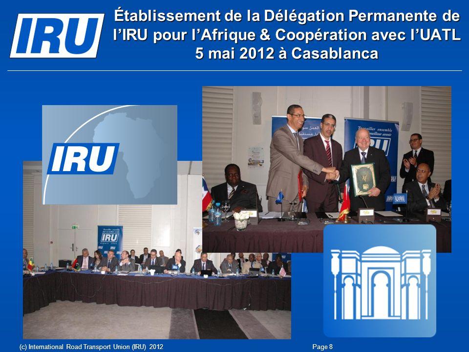 Page 9(c) Union Internationale des Transports Routiers (IRU) 2012 Coopérer avec ses Associations membres et les Autorités nationales de la région dans le but de développer et faciliter le transport routier à la croisée des continents européen et africain, Collaborer avec les organisations régionales et internationales pertinentes dans le but de promouvoir le développement durable et de faciliter davantage le commerce et le transport routier pour contribuer au développement économique et social de la région.
