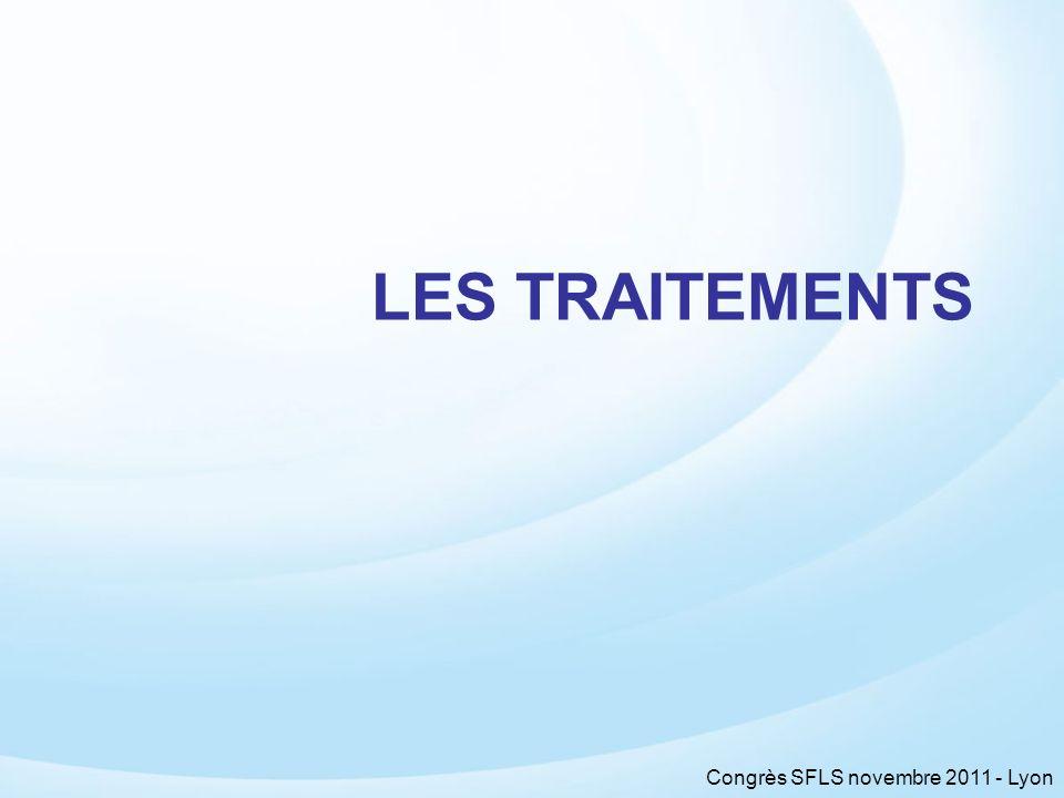 Congrès SFLS novembre 2011 - Lyon LES TRAITEMENTS