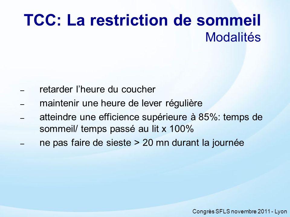 Congrès SFLS novembre 2011 - Lyon TCC: La restriction de sommeil Modalités – retarder lheure du coucher – maintenir une heure de lever régulière – att
