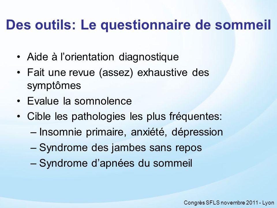 Congrès SFLS novembre 2011 - Lyon Des outils: Le questionnaire de sommeil Aide à lorientation diagnostique Fait une revue (assez) exhaustive des sympt