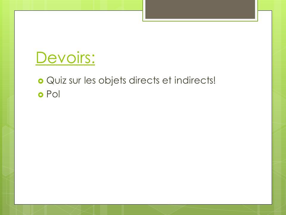 Devoirs: Quiz sur les objets directs et indirects! Pol