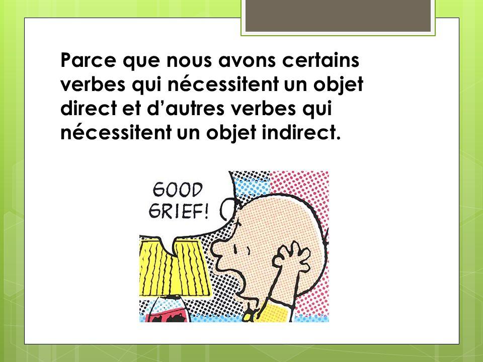 Parce que nous avons certains verbes qui nécessitent un objet direct et dautres verbes qui nécessitent un objet indirect.
