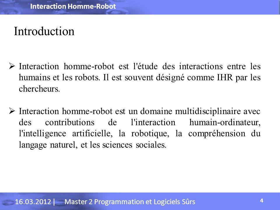 Interaction Homme-Robot 16.03.2012 | Master 2 Programmation et Logiciels Sûrs Interaction Naturelle homme-robot 25 Paramètre Visuelle Reconnaissance temps real