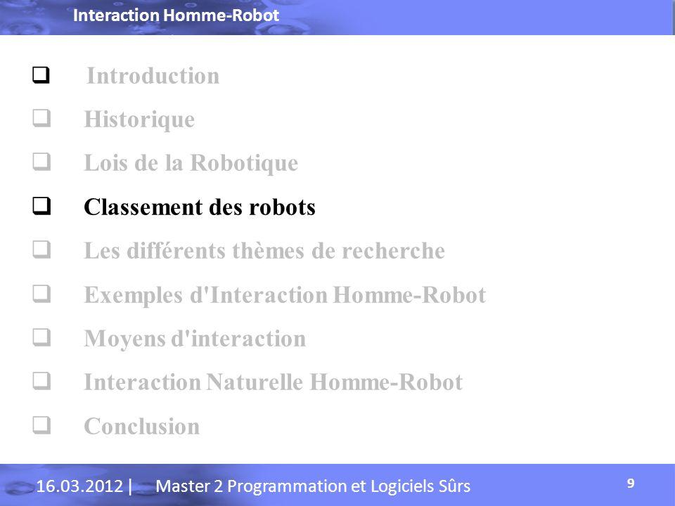Interaction Homme-Robot 16.03.2012 | Master 2 Programmation et Logiciels Sûrs Classement des Robots 10 les robots dassistance(basique ).