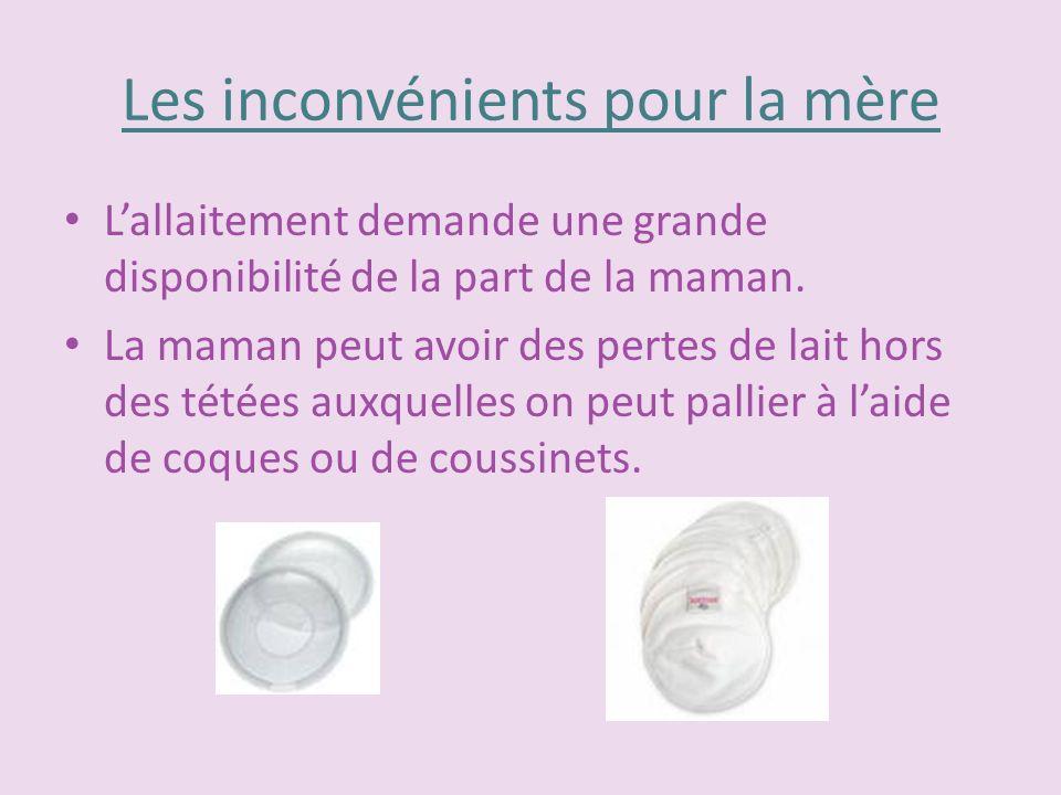 Les inconvénients pour la mère Lallaitement demande une grande disponibilité de la part de la maman. La maman peut avoir des pertes de lait hors des t