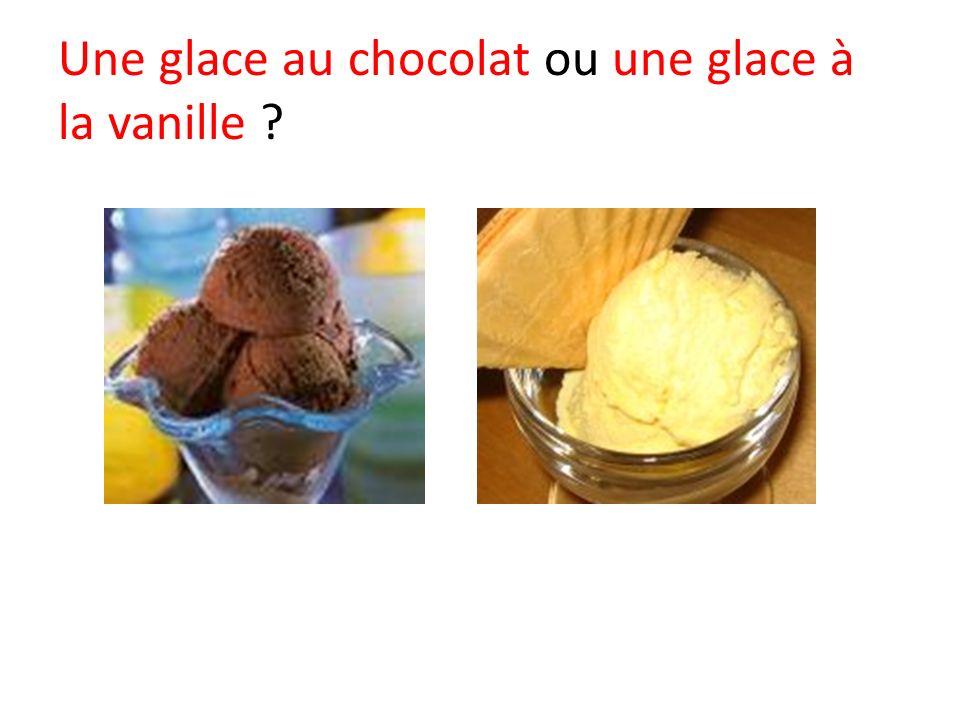Une glace au chocolat ou une glace à la vanille ?