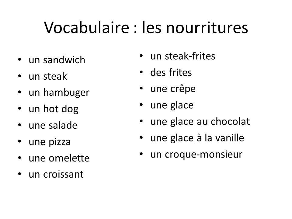 Vocabulaire : les nourritures un sandwich un steak un hambuger un hot dog une salade une pizza une omelette un croissant un steak-frites des frites un