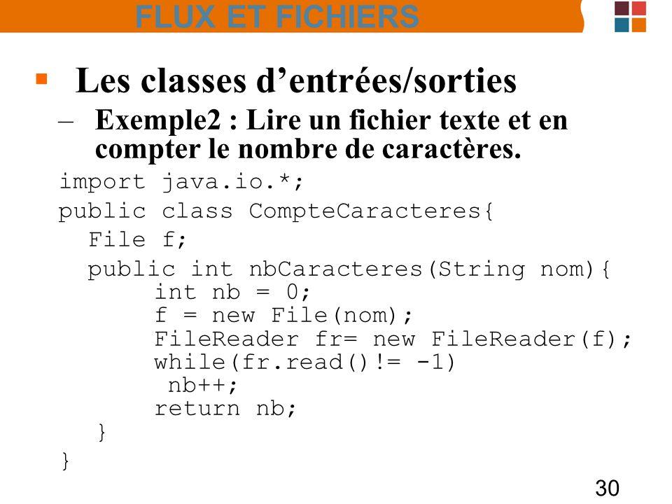 30 Les classes dentrées/sorties –Exemple2 : Lire un fichier texte et en compter le nombre de caractères. import java.io.*; public class CompteCaracter
