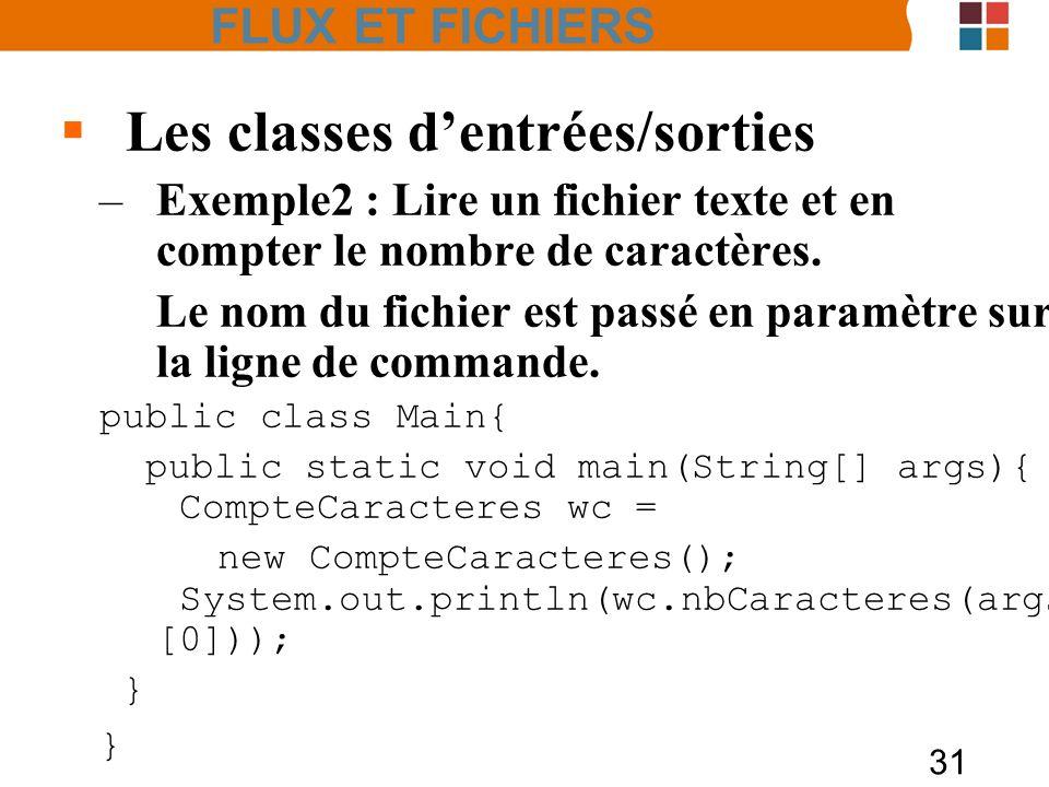31 Les classes dentrées/sorties –Exemple2 : Lire un fichier texte et en compter le nombre de caractères. Le nom du fichier est passé en paramètre sur
