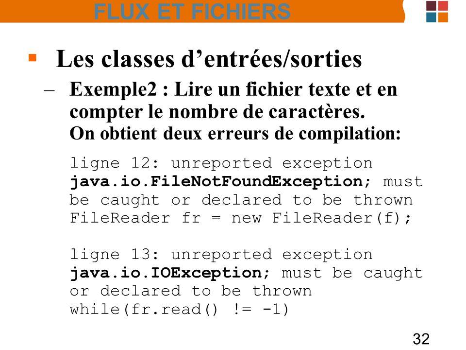 32 Les classes dentrées/sorties –Exemple2 : Lire un fichier texte et en compter le nombre de caractères. On obtient deux erreurs de compilation: ligne