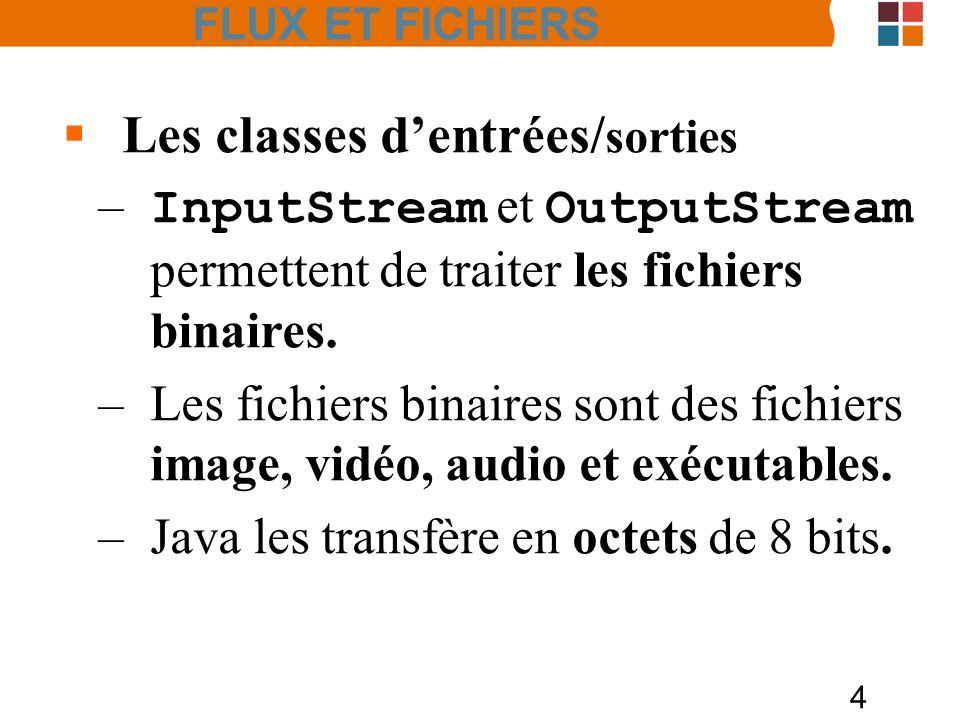 4 Les classes dentrées/ sorties – InputStream et OutputStream permettent de traiter les fichiers binaires. –Les fichiers binaires sont des fichiers im