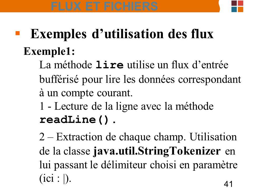41 Exemples dutilisation des flux Exemple1: La méthode lire utilise un flux dentrée bufférisé pour lire les données correspondant à un compte courant.