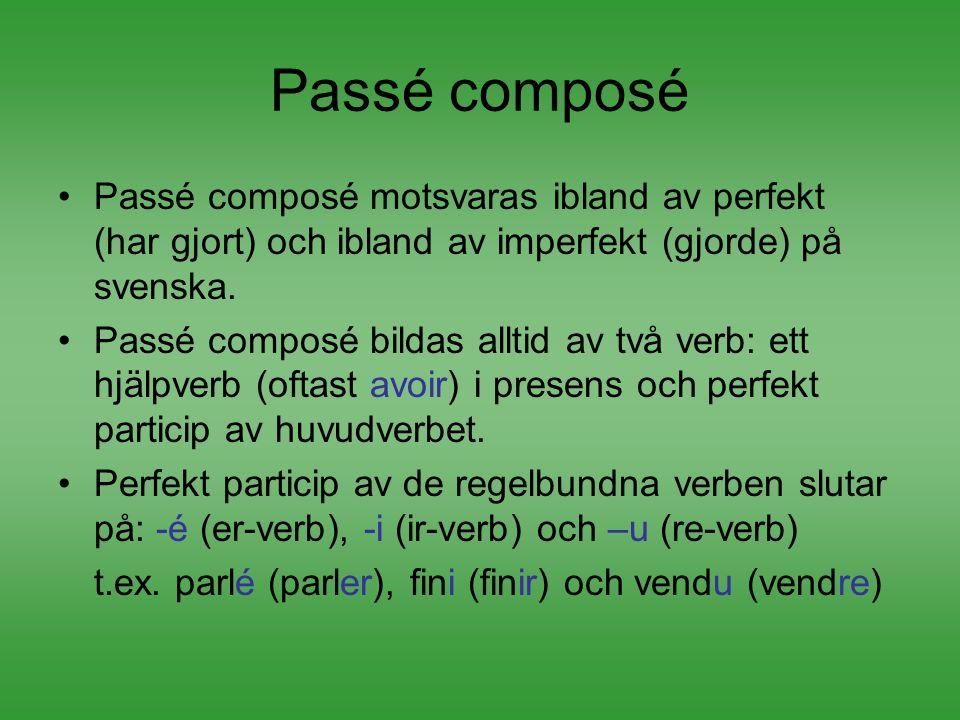 Passé composé Passé composé motsvaras ibland av perfekt (har gjort) och ibland av imperfekt (gjorde) på svenska. Passé composé bildas alltid av två ve