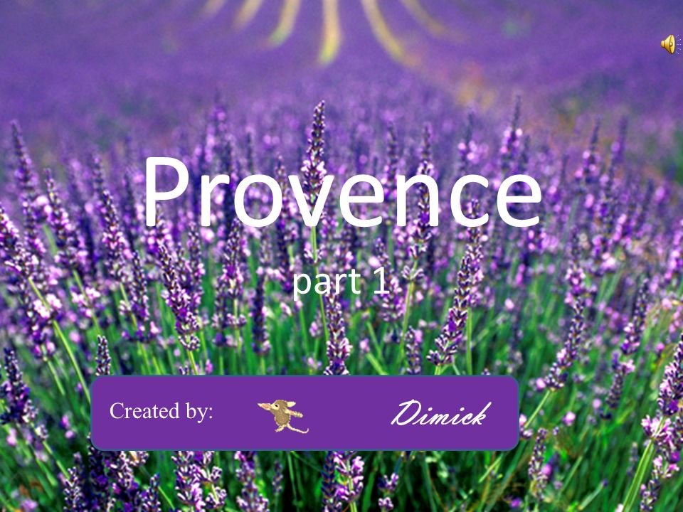 Provence part 1 Created by: Dimick