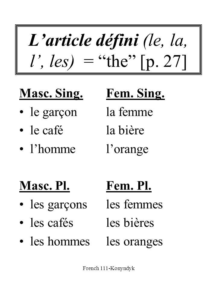French 111-Konyndyk Larticle défini (le, la, l, les) = the [p. 27] Masc. Sing.Fem. Sing. le garçonla femme le caféla bière lhommelorange Masc. Pl.Fem.