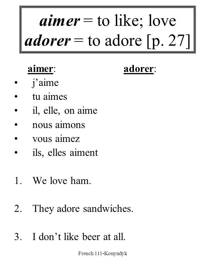 French 111-Konyndyk aimer = to like; love adorer = to adore [p. 27] aimer:adorer: jaime tu aimes il, elle, on aime nous aimons vous aimez ils, elles a