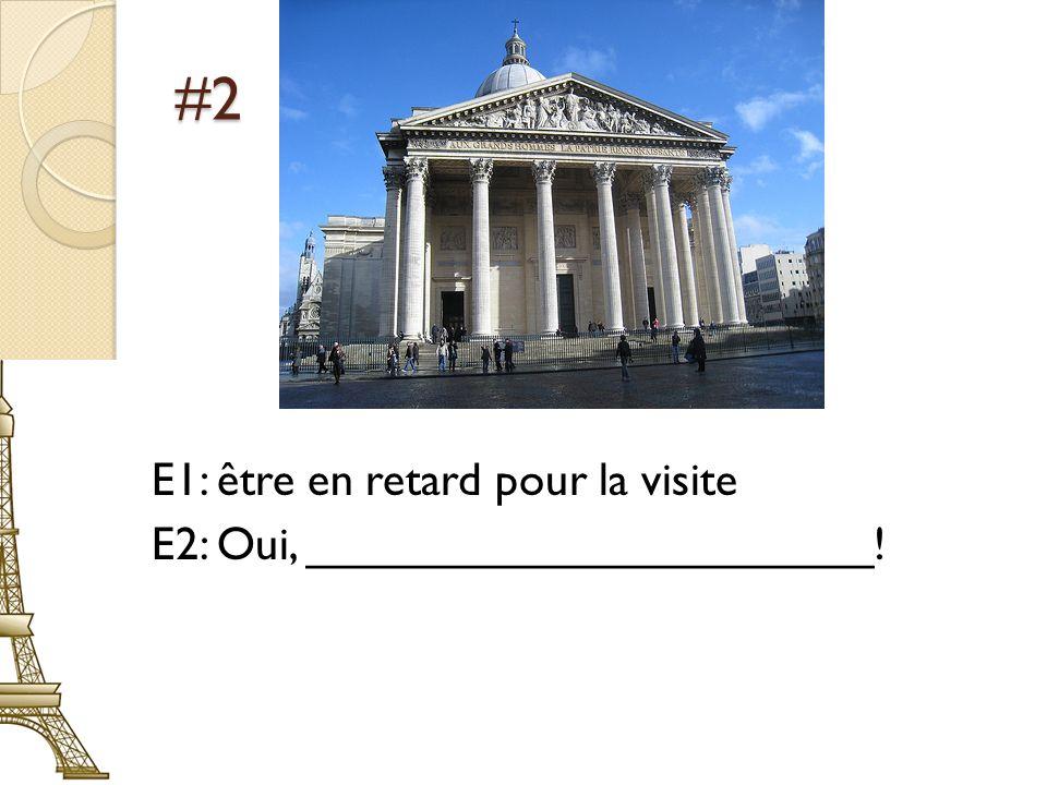 #4 E1: faire une visite du musée dOrsay E2: Non, ______________________.