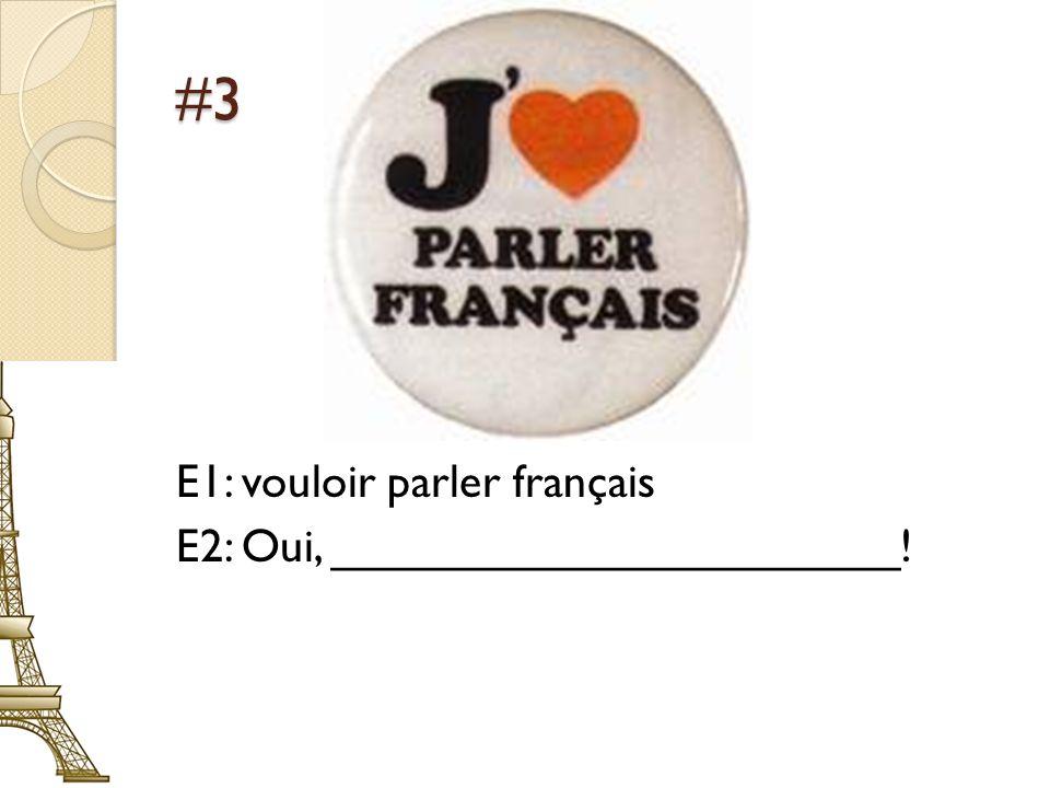 #4 E1: faire une visite du musée dOrsay E2: Non, ______________________!