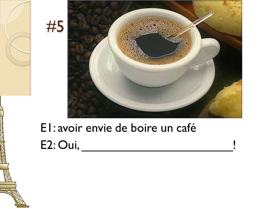 #7 E1: voir tes amis après le dîner E2: Oui, ______________________.