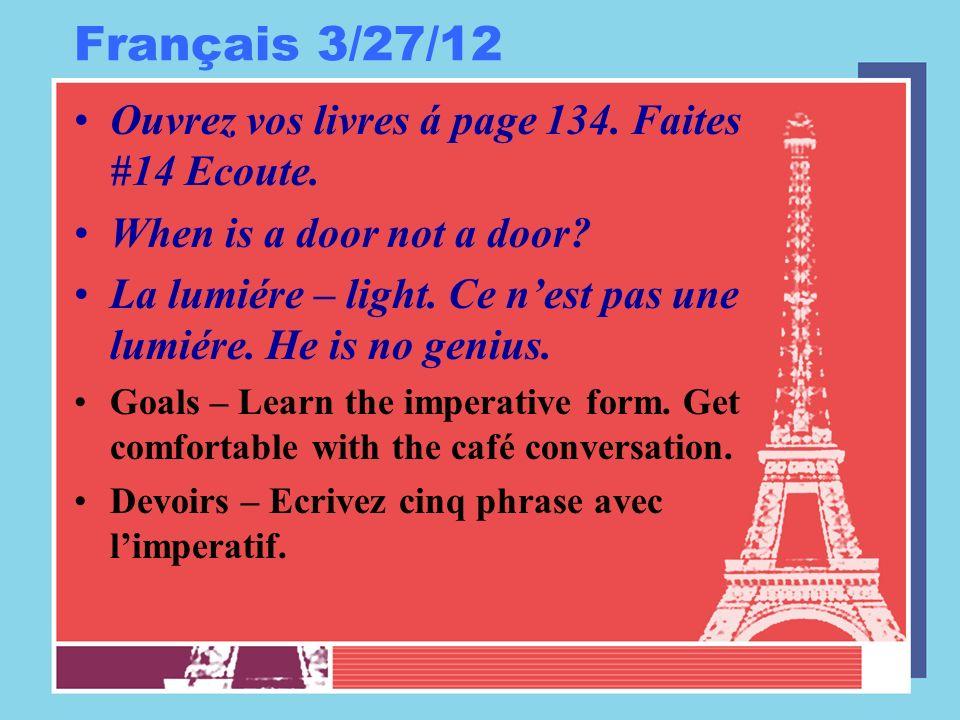 Français 3/27/12 Ouvrez vos livres á page 134. Faites #14 Ecoute.
