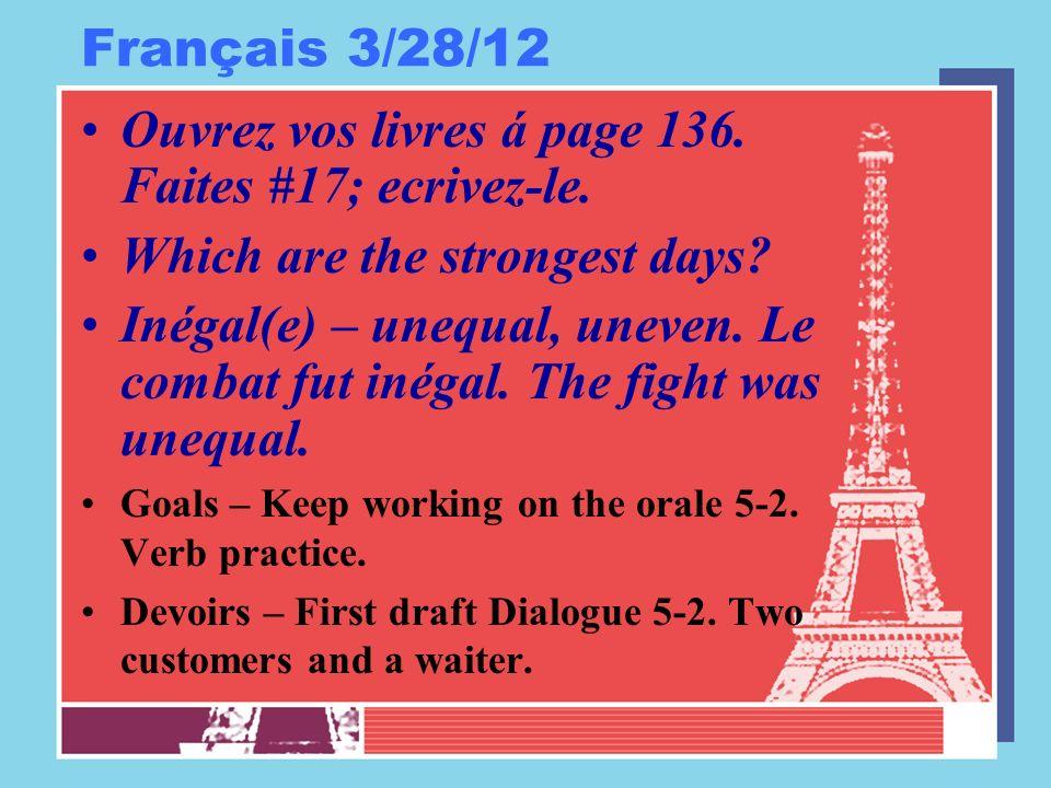 Français 3/28/12 Ouvrez vos livres á page 136. Faites #17; ecrivez-le.