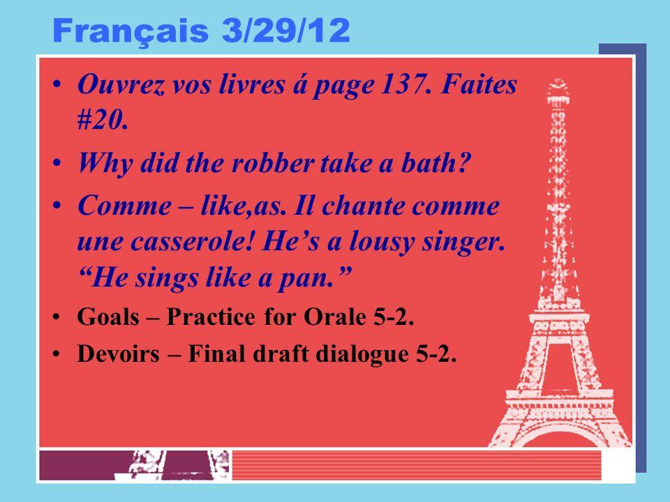 Français 3/29/12 Ouvrez vos livres á page 137. Faites #20.