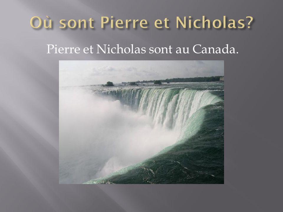 Pierre et Nicholas sont au Canada.