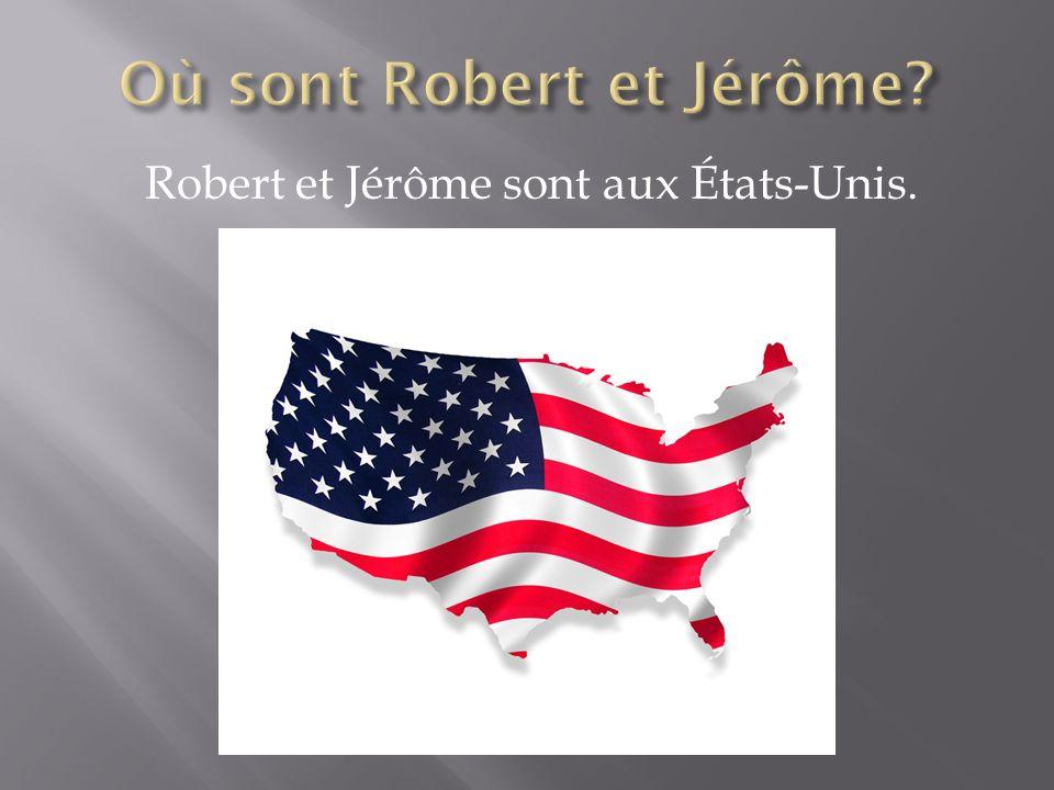 Robert et Jérôme sont aux États-Unis.