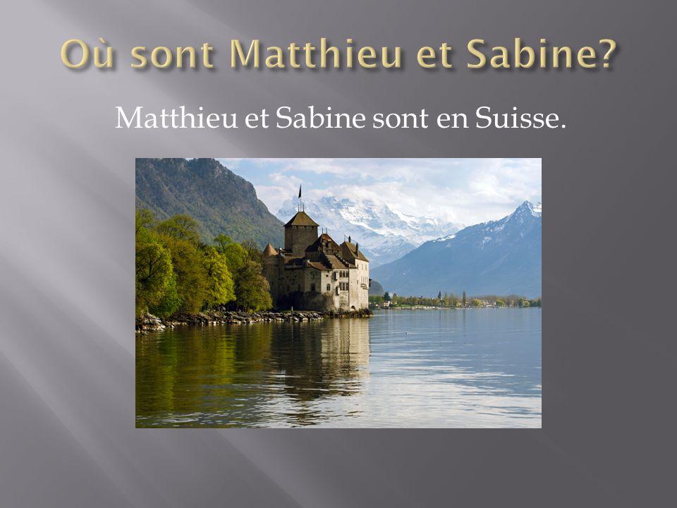 Matthieu et Sabine sont en Suisse.