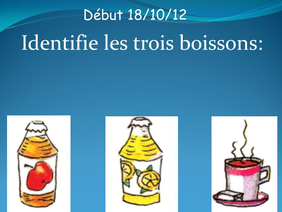 Début 18/10/12 Identifie les trois boissons:
