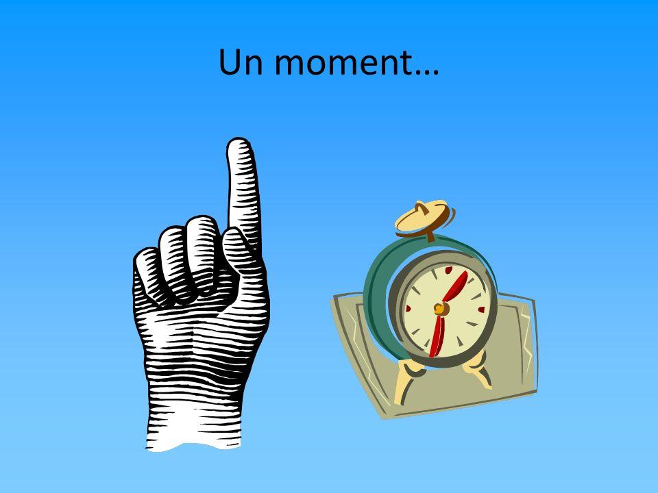 Un moment…