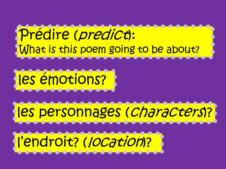 Prédire (predict): What is this poem going to be about? les émotions? les personnages (characters)? lendroit? (location)?