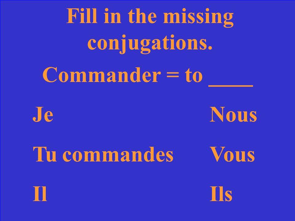Fill in the missing conjugations. Regarder = to _look at/watch_ JeregardeNous regardons Tu regardes Vous regardez IlregardeIls regardent