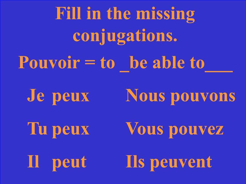 Fill in the missing conjugations. Pouvoir = to ____ Je Nous TuVous IlIls