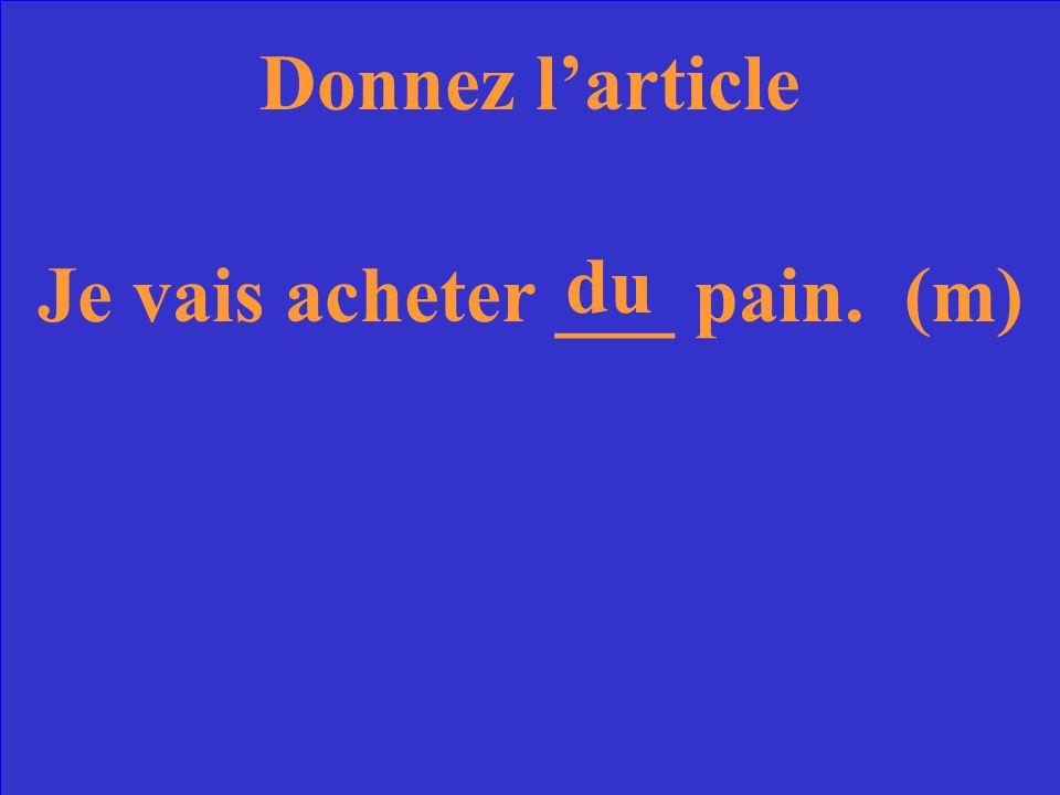 Donnez larticle Je vais acheter ___ pain. (m)