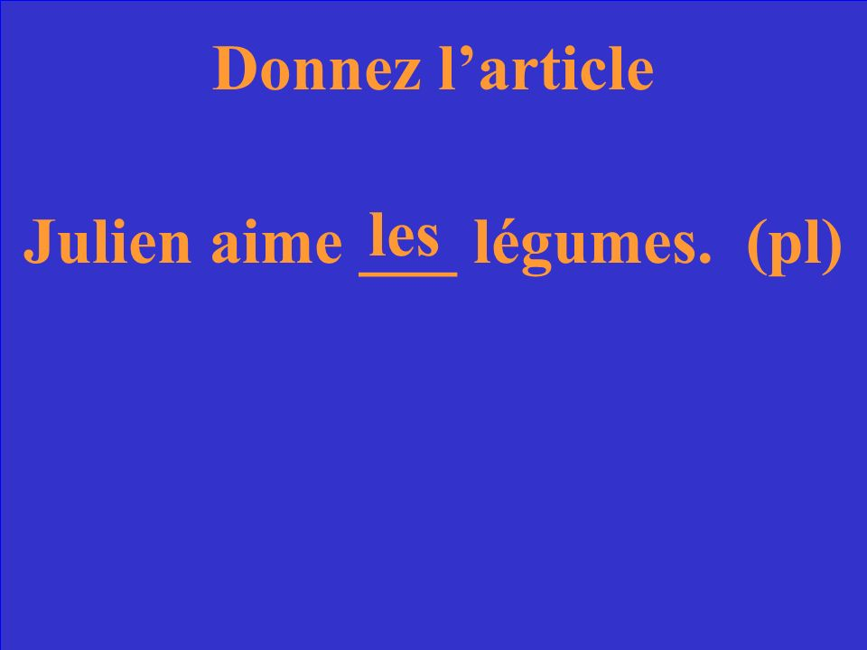 Donnez larticle Julien aime ___ légumes. (pl)